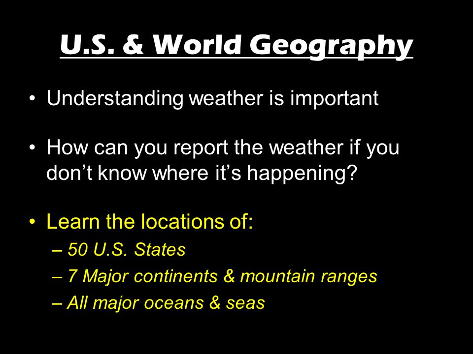 U.S. & World Geography Understanding weather is important How can you report the weather if you don't know where it's happening? Learn the locations o
