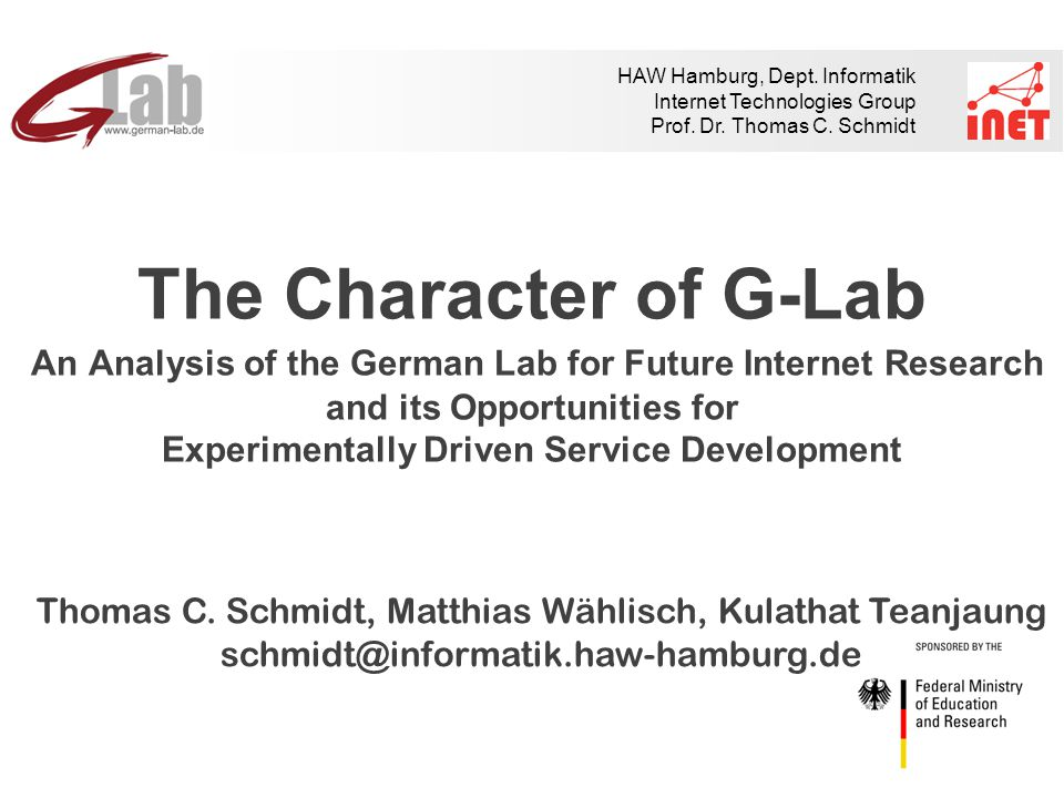 HAW Hamburg, Dept. Informatik Internet Technologies Group Prof. Dr. Thomas C. Schmidt The Character of G-Lab An Analysis of the German Lab for Future
