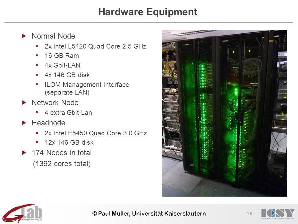 15 © Paul Müller, Universität Kaiserslautern Hardware Equipment  Normal Node  2x Intel L5420 Quad Core 2,5 GHz  16 GB Ram  4x Gbit-LAN  4x 146 GB disk  ILOM Management Interface (separate LAN)  Network Node  4 extra Gbit-Lan  Headnode  2x Intel E5450 Quad Core 3,0 GHz  12x 146 GB disk  174 Nodes in total (1392 cores total)