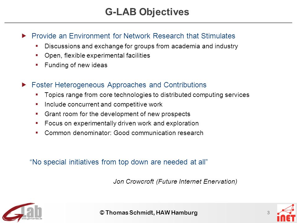 3 © Thomas Schmidt, HAW Hamburg G-LAB Objectives  Provide an Environment for Network Research that Stimulates  Discussions and exchange for groups f