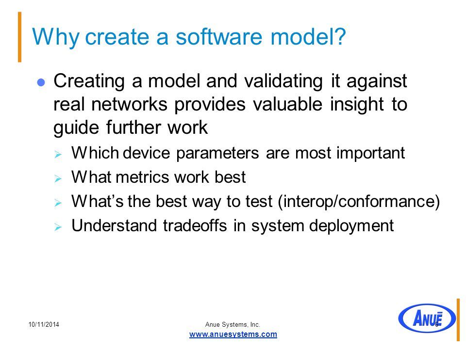 10/11/2014Anue Systems, Inc. www.anuesystems.com 6 Why create a software model.