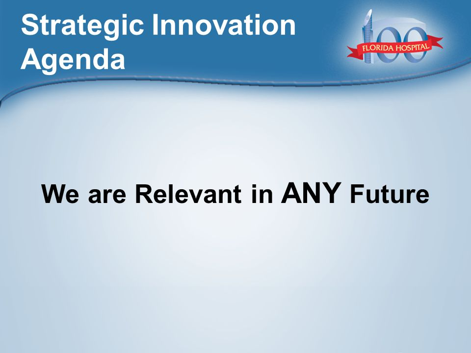 We are Relevant in ANY Future Strategic Innovation Agenda