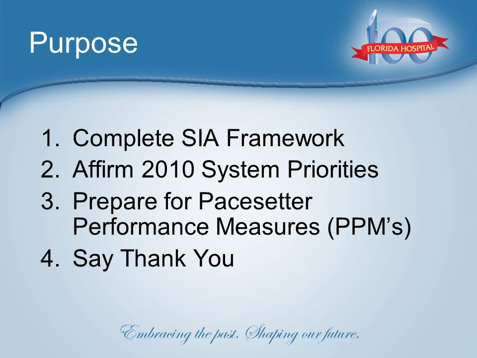 Purpose 1.Complete SIA Framework 2.Affirm 2010 System Priorities 3.Prepare for Pacesetter Performance Measures (PPM's) 4.Say Thank You