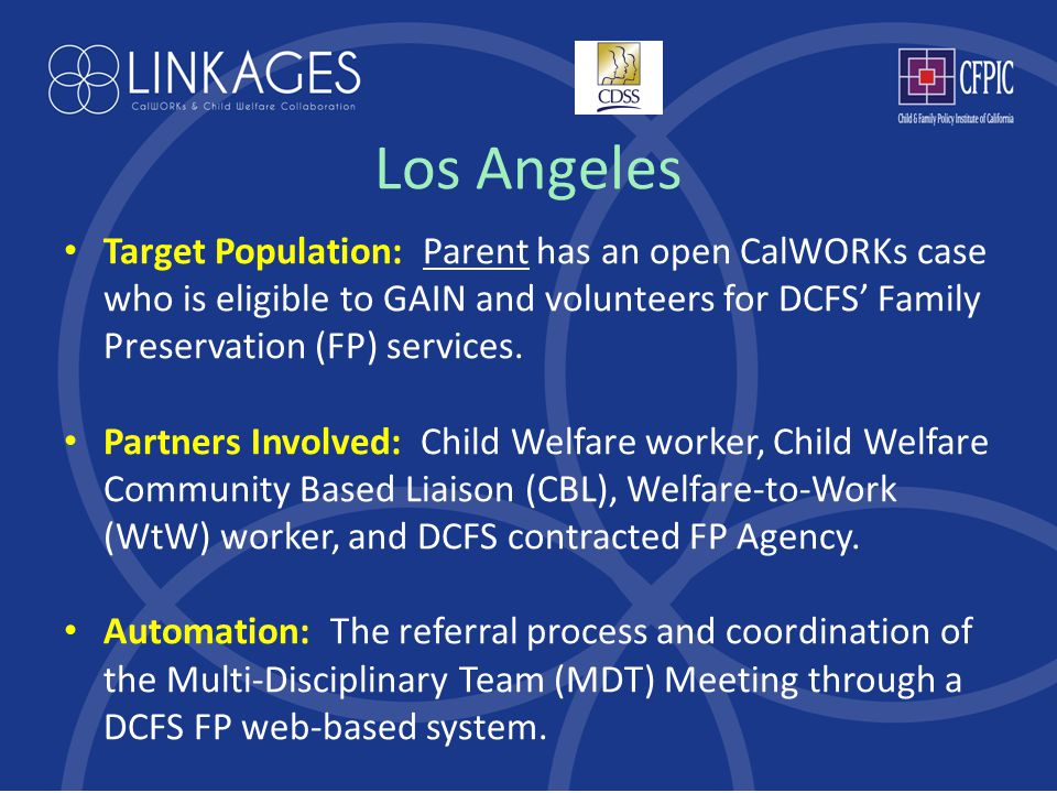 Los Angeles Target Population: Parent has an open CalWORKs case who is eligible to GAIN and volunteers for DCFS' Family Preservation (FP) services.