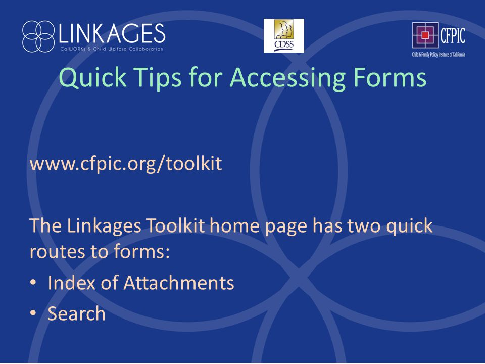 Quick Tips for Accessing Forms www.cfpic.org/toolkit The Linkages Toolkit home page has two quick routes to forms: Index of Attachments Search