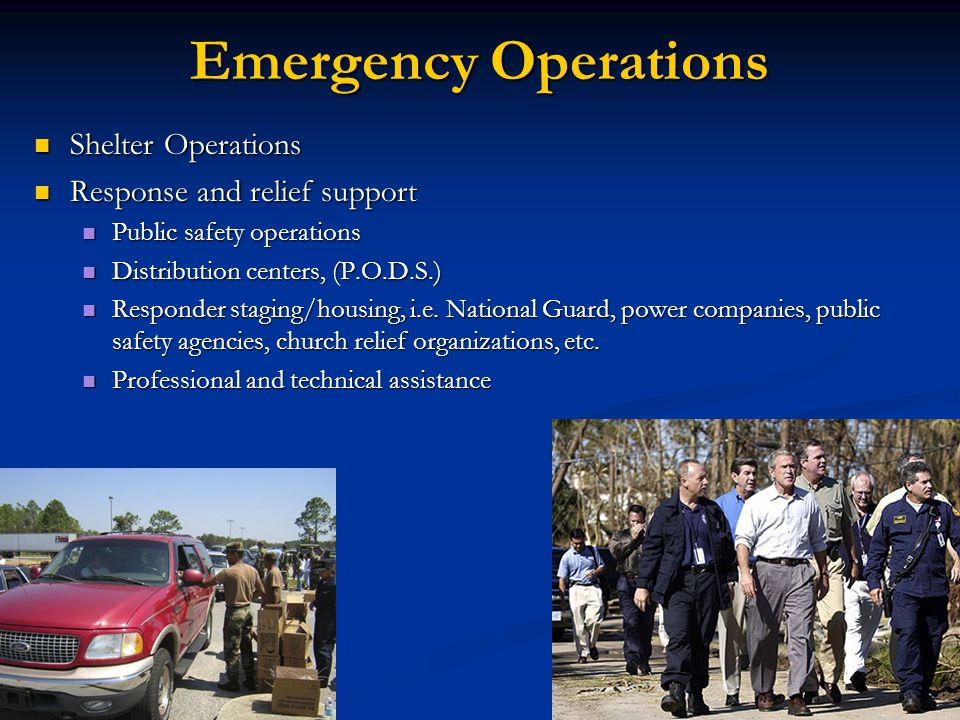 Emergency Operations Shelter Operations Response and relief support Public safety operations Distribution centers, (P.O.D.S.) Responder staging/housing, i.e.