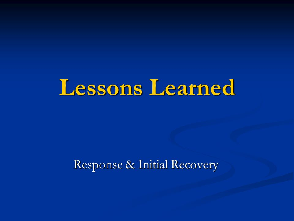 Lessons Learned Response & Initial Recovery