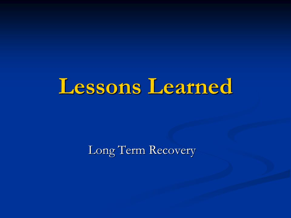 Lessons Learned Long Term Recovery