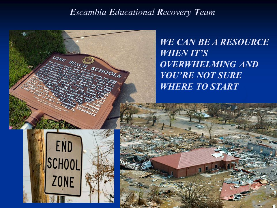 WE CAN BE A RESOURCE WHEN IT'S OVERWHELMING AND YOU'RE NOT SURE WHERE TO START Escambia Educational Recovery Team