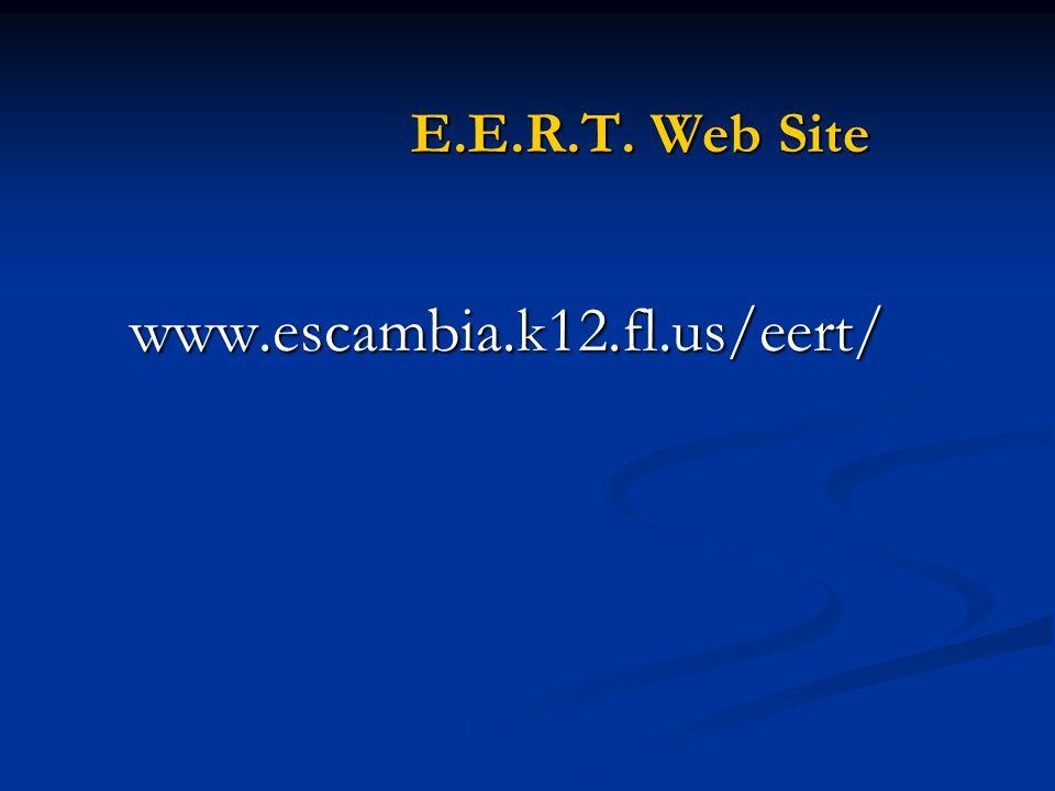 E.E.R.T. Web Site E.E.R.T. Web Site www.escambia.k12.fl.us/eert/ www.escambia.k12.fl.us/eert/