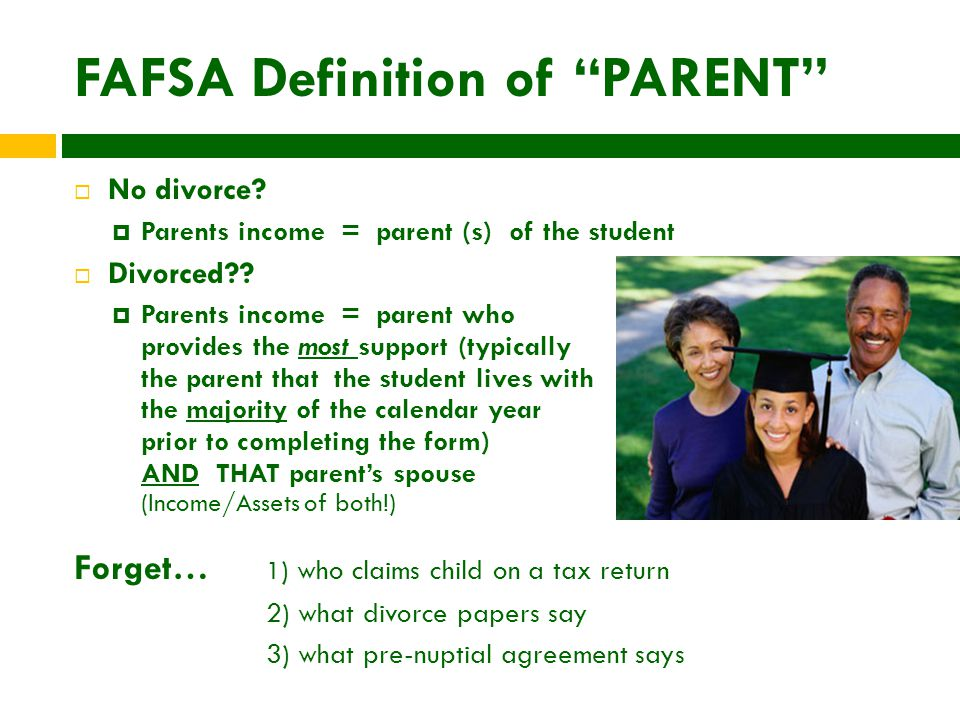 FAFSA Definition of PARENT  No divorce.