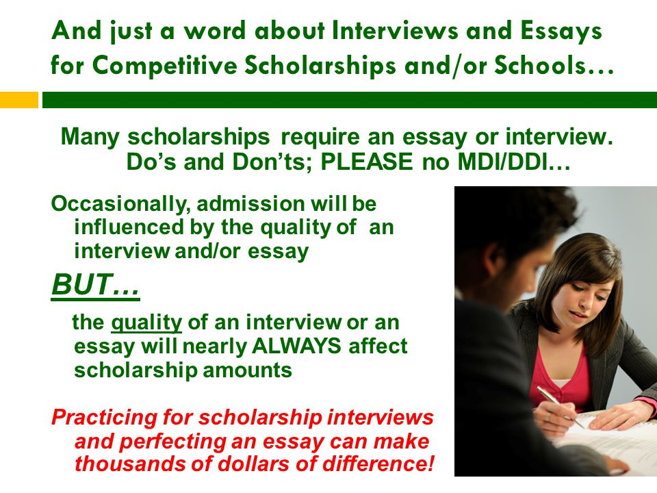 And just a word about Interviews and Essays for Competitive Scholarships and/or Schools… Many scholarships require an essay or interview.