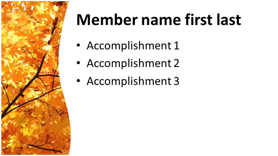Member name first last Accomplishment 1 Accomplishment 2 Accomplishment 3