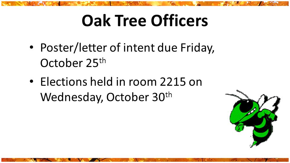 Oak Tree Officers Poster/letter of intent due Friday, October 25 th Elections held in room 2215 on Wednesday, October 30 th