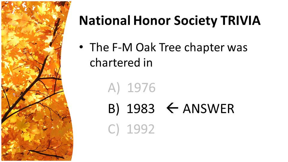 National Honor Society TRIVIA The F-M Oak Tree chapter was chartered in A) 1976 B) 1983  ANSWER C) 1992