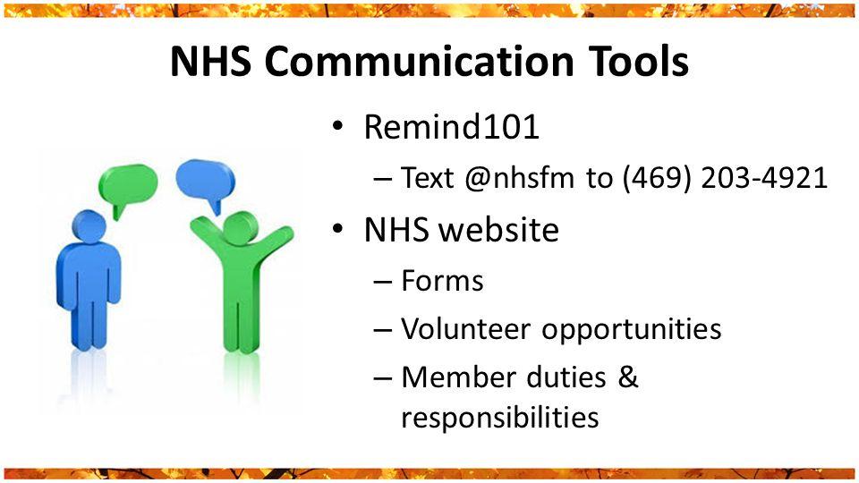 NHS Communication Tools Remind101 – Text @nhsfm to (469) 203-4921 NHS website – Forms – Volunteer opportunities – Member duties & responsibilities