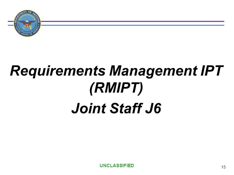 UNCLASSIFIED Requirements Management IPT (RMIPT) Joint Staff J6 15
