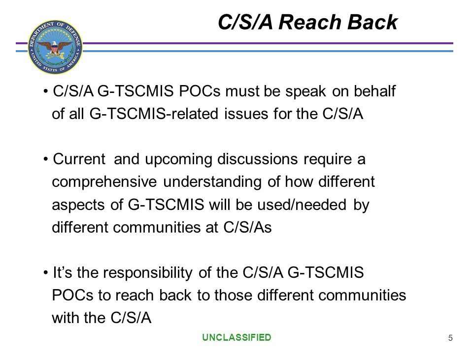 C/S/A G-TSCMIS POCs must be speak on behalf of all G-TSCMIS-related issues for the C/S/A Current and upcoming discussions require a comprehensive unde