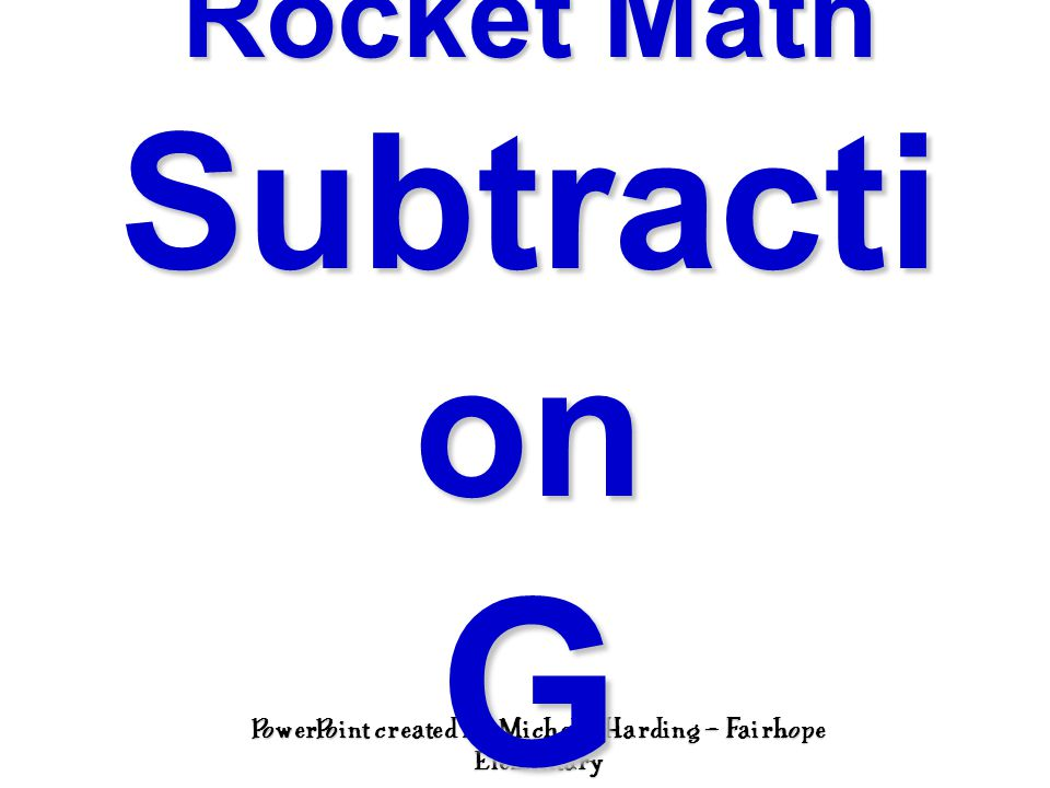 PowerPoint created by Michelle Harding – Fairhope Elementary Rocket Math Subtracti on G