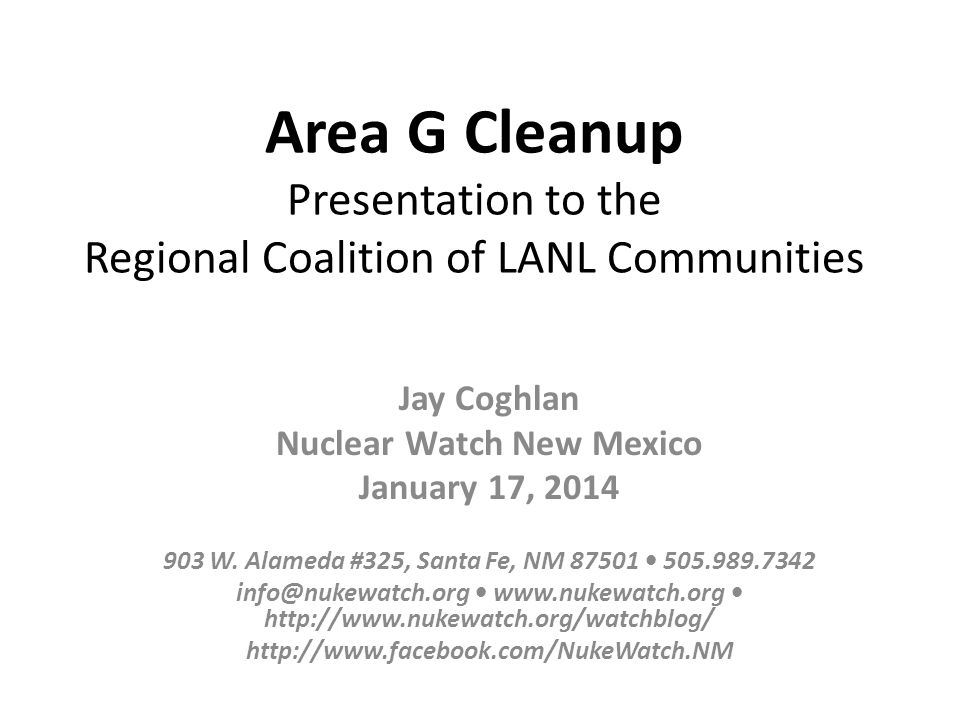 Area G Cleanup Presentation to the Regional Coalition of LANL Communities Jay Coghlan Nuclear Watch New Mexico January 17, 2014 903 W.