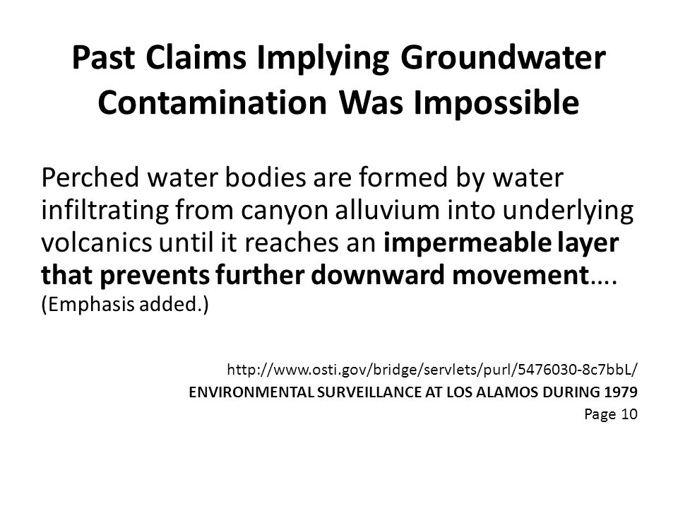 Past Claims Implying Groundwater Contamination Was Impossible Perched water bodies are formed by water infiltrating from canyon alluvium into underlying volcanics until it reaches an impermeable layer that prevents further downward movement….