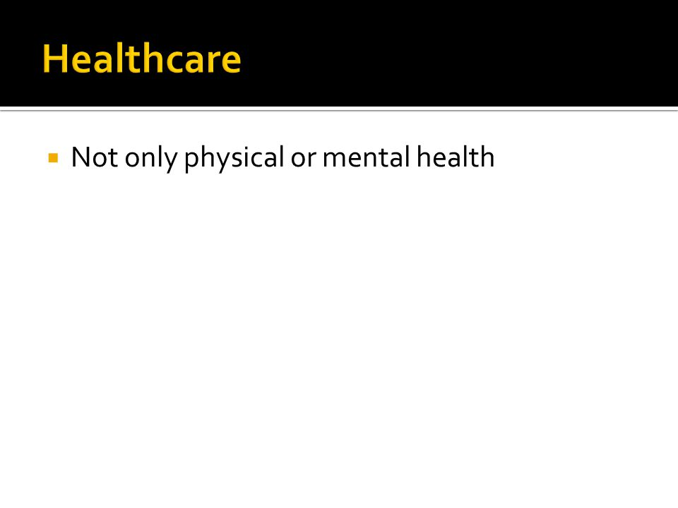  Not only physical or mental health