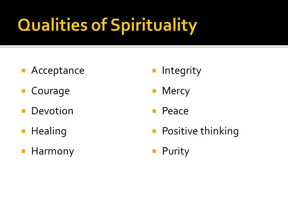  Acceptance  Courage  Devotion  Healing  Harmony  Integrity  Mercy  Peace  Positive thinking  Purity