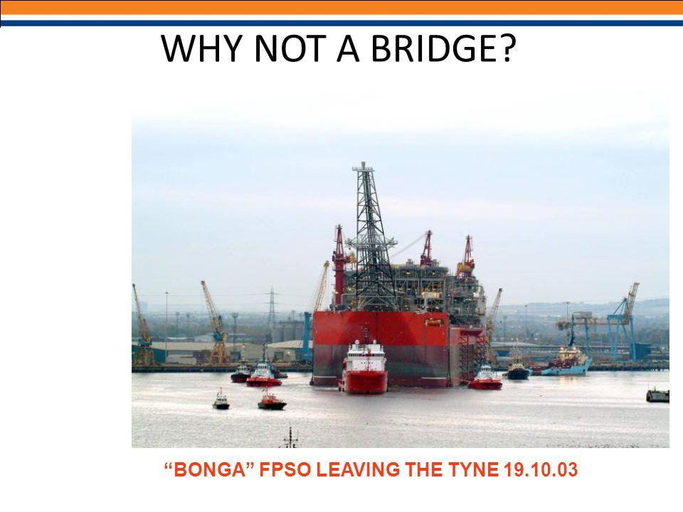 """BONGA"" FPSO LEAVING THE TYNE 19.10.03 WHY NOT A BRIDGE?"