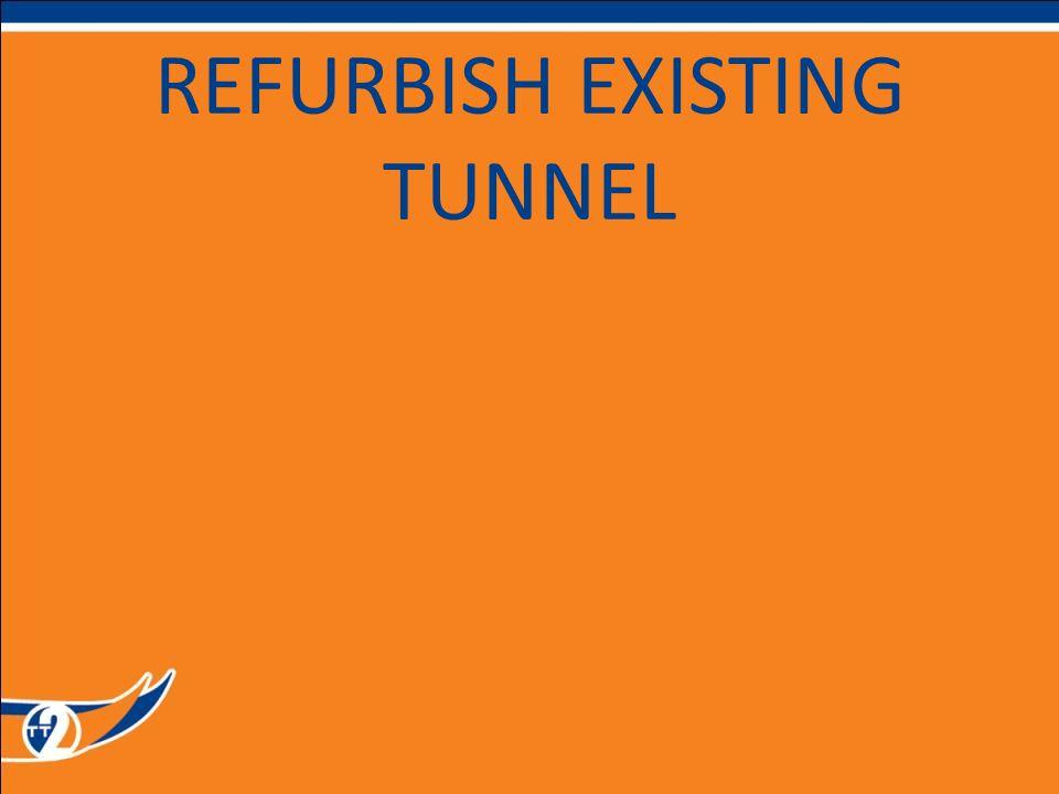 REFURBISH EXISTING TUNNEL