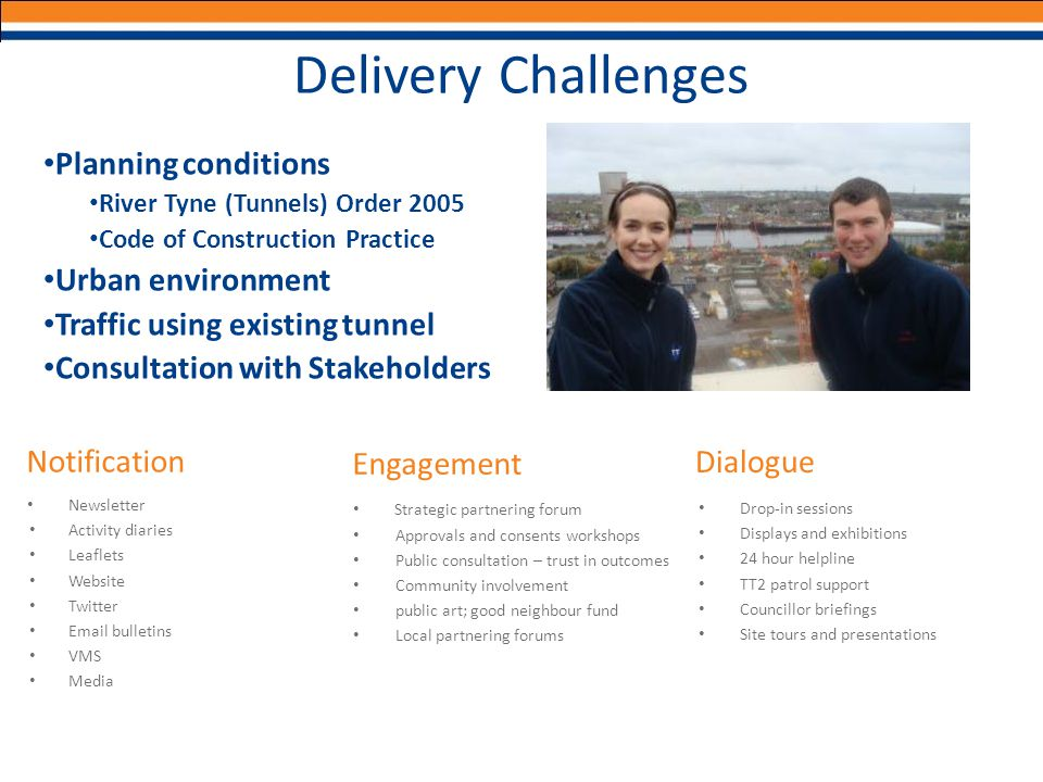 Delivery Challenges Planning conditions River Tyne (Tunnels) Order 2005 Code of Construction Practice Urban environment Traffic using existing tunnel