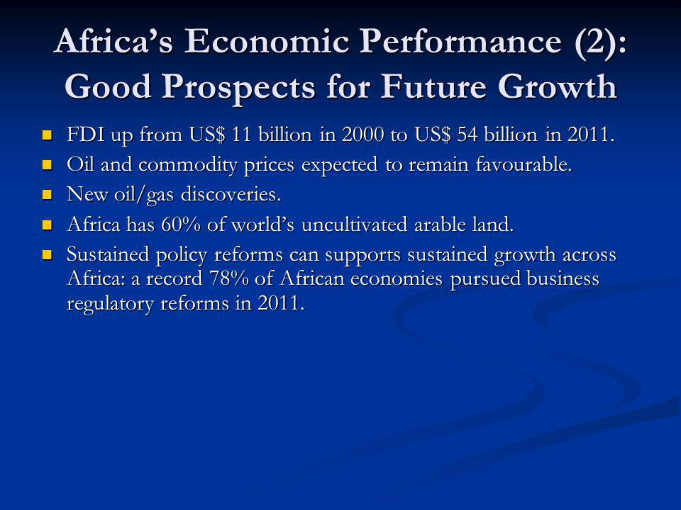 Africa's Economic Performance (2): Good Prospects for Future Growth FDI up from US$ 11 billion in 2000 to US$ 54 billion in 2011.