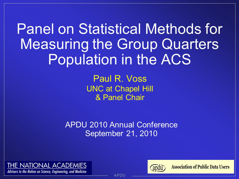 Panel on Statistical Methods for Measuring the Group Quarters Population in the ACS APDU Paul R.