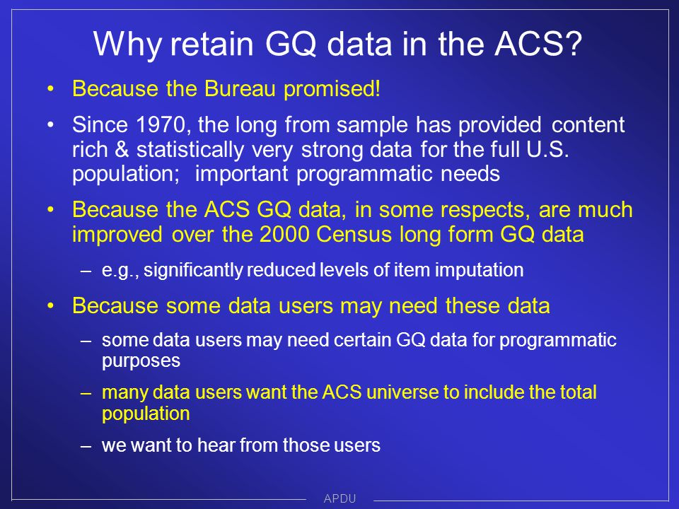 Why retain GQ data in the ACS. Because the Bureau promised.