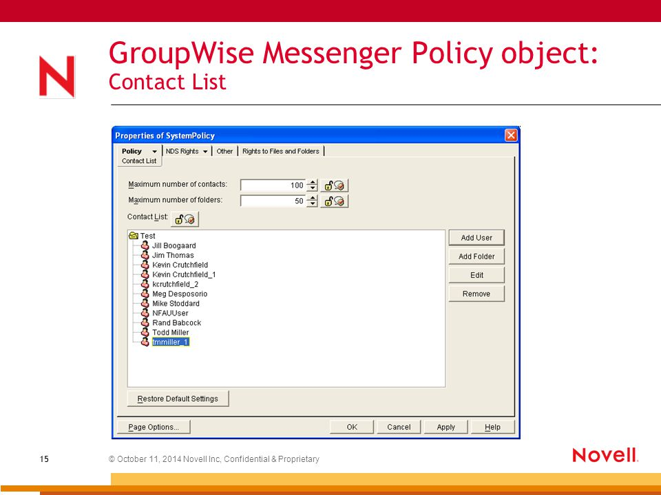 © October 11, 2014 Novell Inc, Confidential & Proprietary 15 GroupWise Messenger Policy object: Contact List