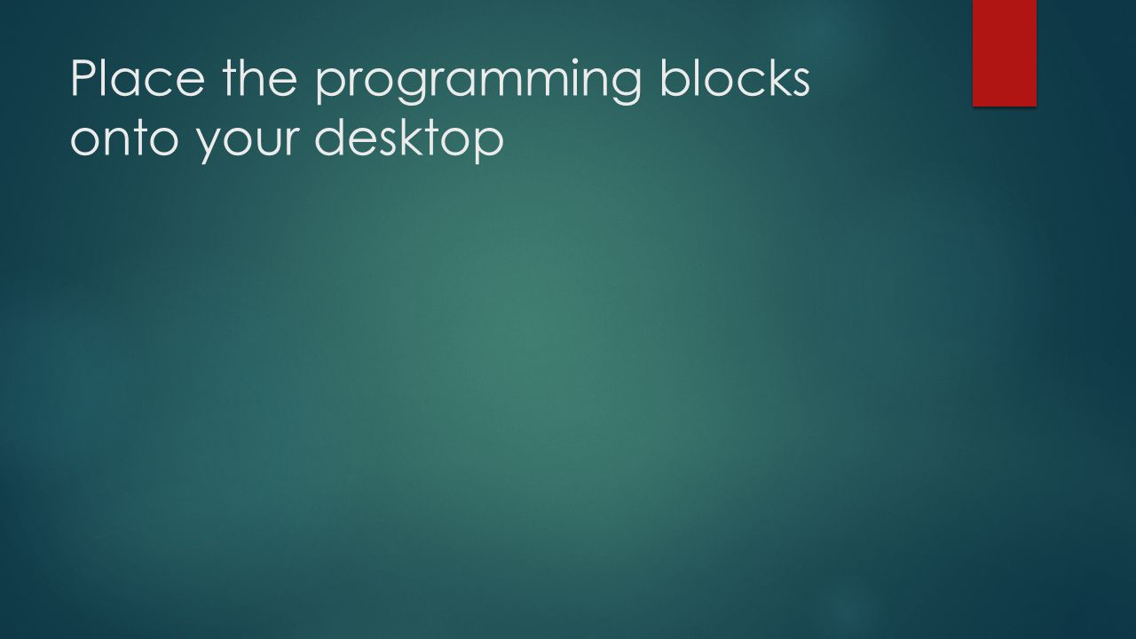 Place the programming blocks onto your desktop