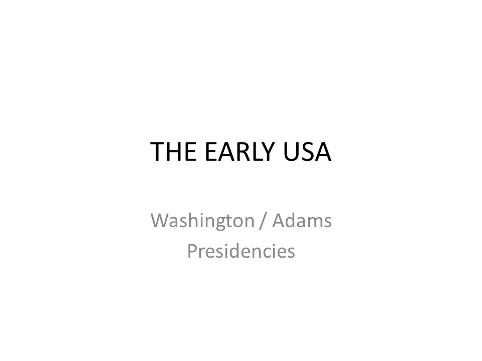 THE EARLY USA Washington / Adams Presidencies