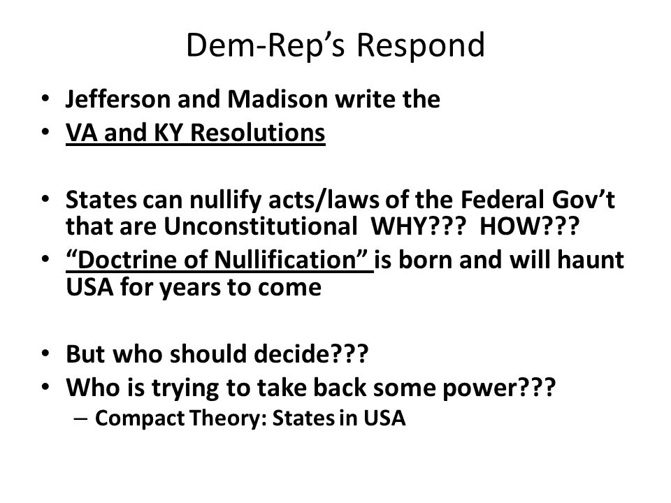 Dem-Rep's Respond Jefferson and Madison write the VA and KY Resolutions States can nullify acts/laws of the Federal Gov't that are Unconstitutional WHY .