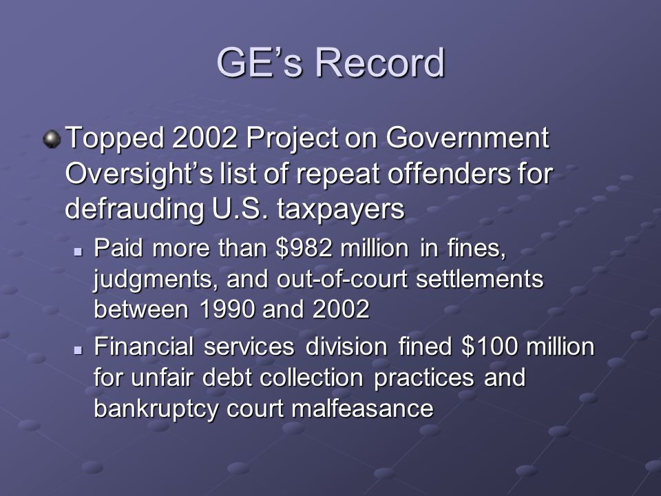 GE's Record Topped 2002 Project on Government Oversight's list of repeat offenders for defrauding U.S.