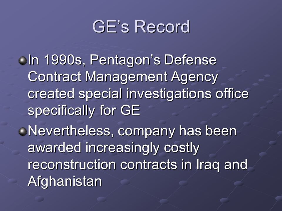 GE's Record In 1990s, Pentagon's Defense Contract Management Agency created special investigations office specifically for GE Nevertheless, company ha