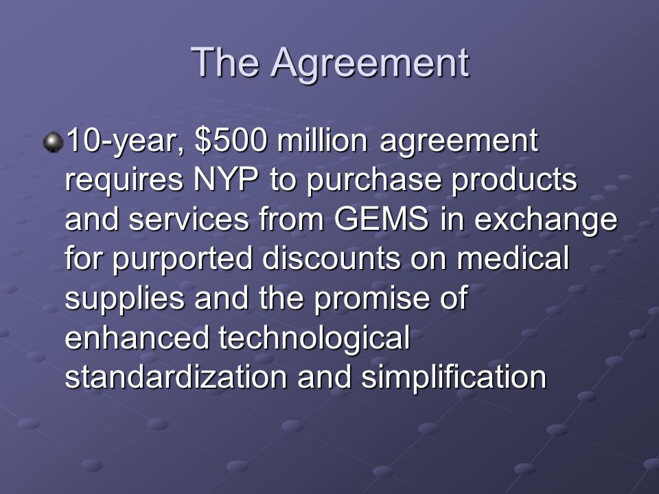 The Agreement 10-year, $500 million agreement requires NYP to purchase products and services from GEMS in exchange for purported discounts on medical