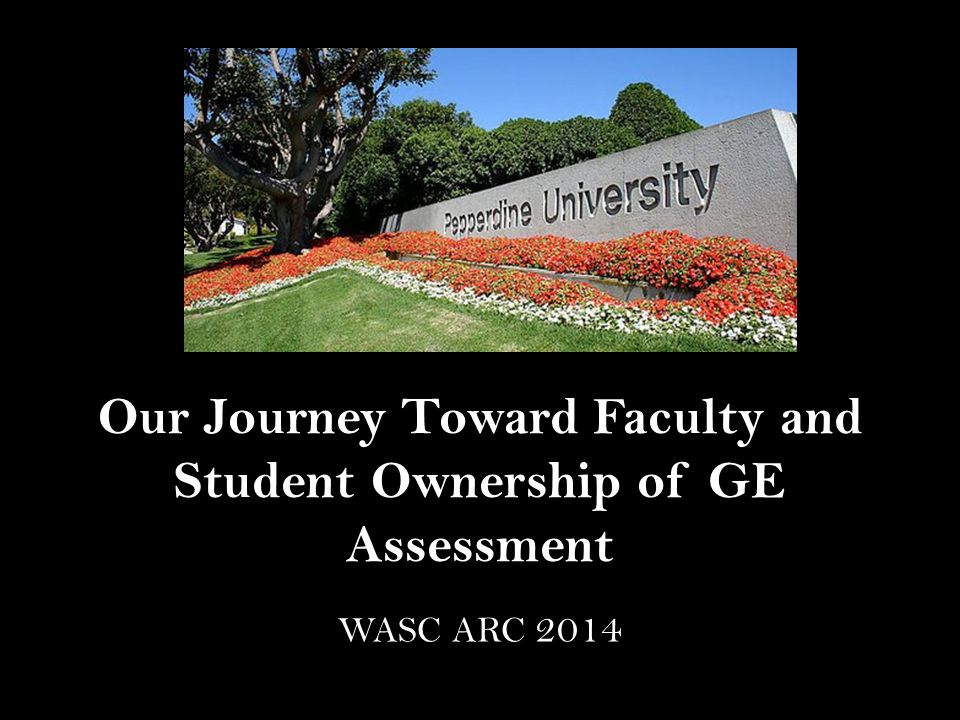 Our Journey Toward Faculty and Student Ownership of GE Assessment WASC ARC 2014