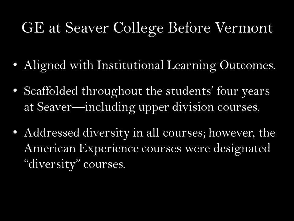 GE at Seaver College Before Vermont Aligned with Institutional Learning Outcomes.