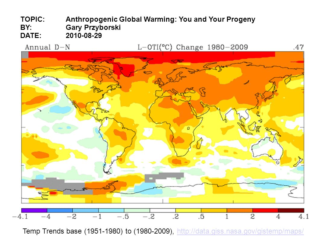 TOPIC: Anthropogenic Global Warming: You and Your Progeny BY:Gary Przyborski DATE:2010-08-29 Temp Trends base (1951-1980) to (1980-2009), http://data.