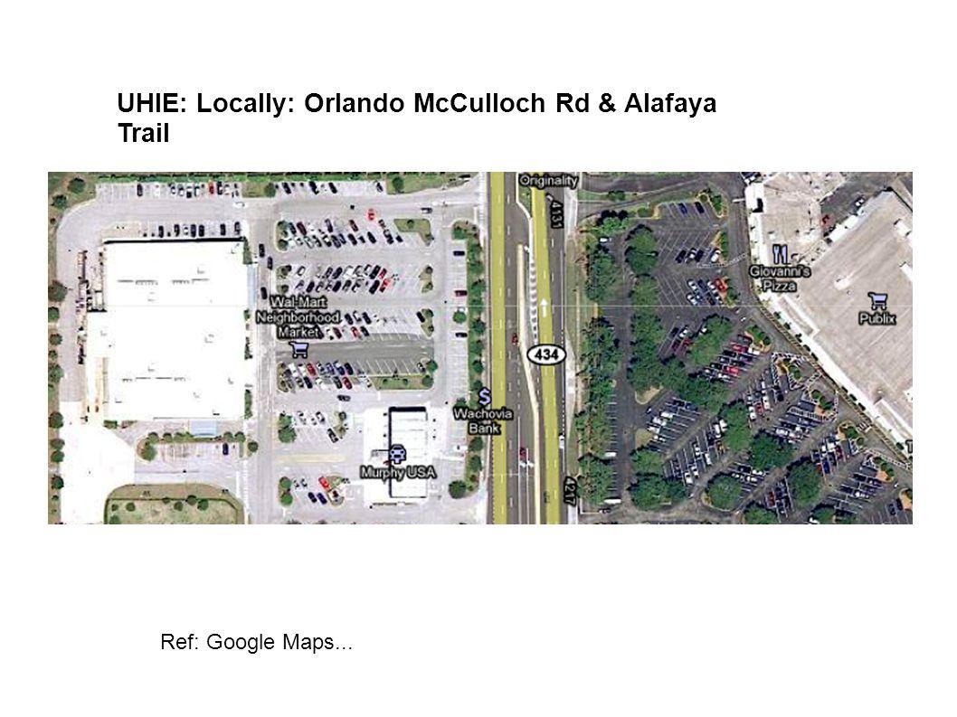 Ref: Google Maps... UHIE: Locally: Orlando McCulloch Rd & Alafaya Trail