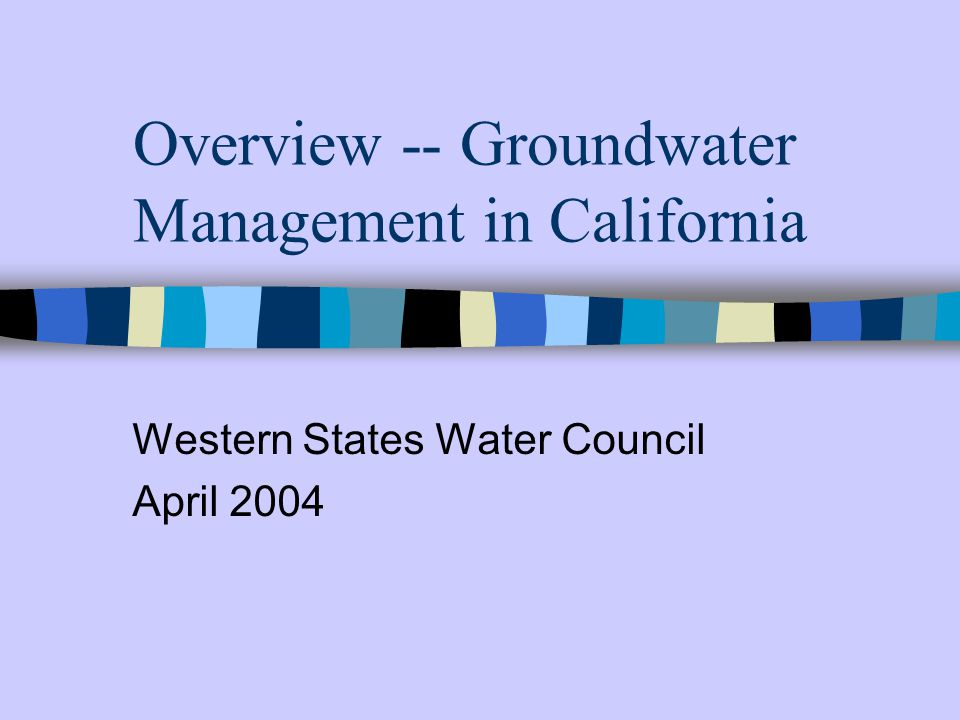 Overview -- Groundwater Management in California Western States Water Council April 2004