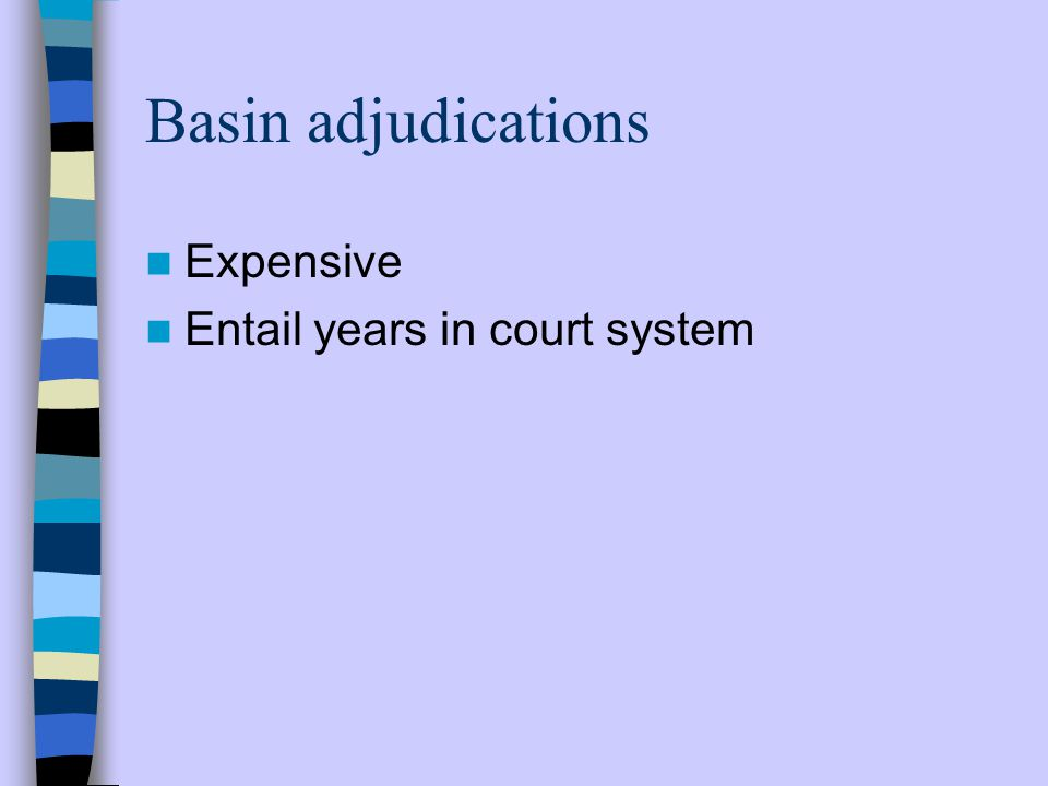 Basin adjudications Expensive Entail years in court system