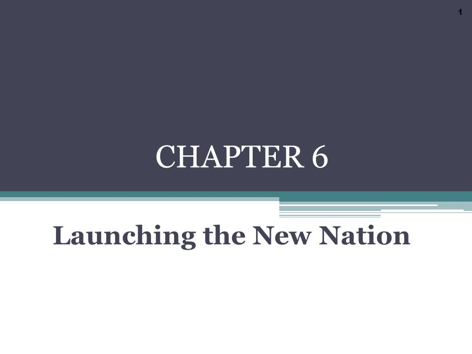 CHAPTER 6 Launching the New Nation 1