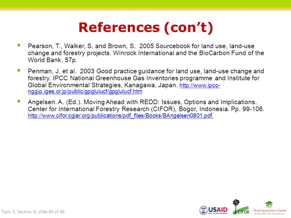 References (con't)  Pearson, T., Walker, S. and Brown, S. 2005 Sourcebook for land use, land-use change and forestry projects. Winrock International