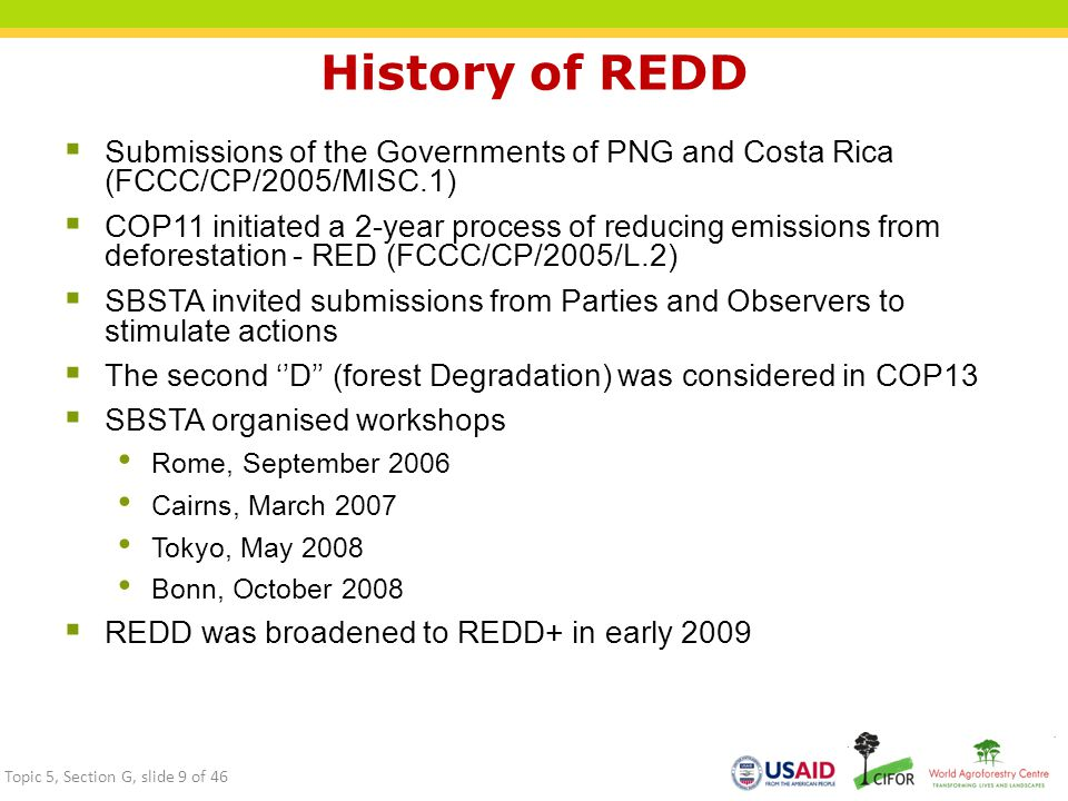 History of REDD  Submissions of the Governments of PNG and Costa Rica (FCCC/CP/2005/MISC.1)  COP11 initiated a 2-year process of reducing emissions