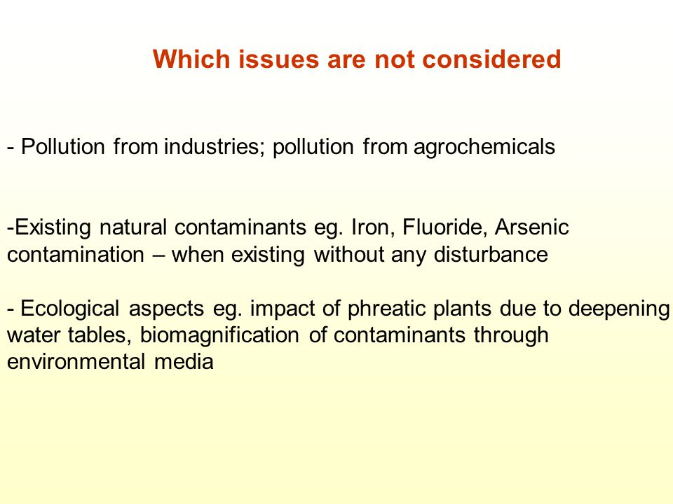 Which issues are not considered - Pollution from industries; pollution from agrochemicals -Existing natural contaminants eg.